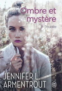 Jennifer L. Armentrout - Ombre et mystère Tome 2 : Troublée.