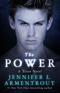 Jennifer L. Armentrout - The Power - The Titan Series Book 2.