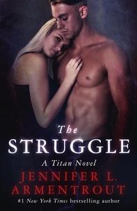 Jennifer L. Armentrout - The Struggle - The Titan Series Book 3.