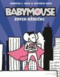 Jennifer-L Holm et Matthew Holm - Babymouse Tome 2 : Super héroïne.