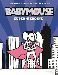Jennifer L. Holm et Matthew Holm - Babymouse Tome 2 : Super héroïne.
