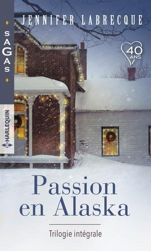 Passion en Alaska - Trilogie intégrale. Une délicieuse surprise - Nuits de feu - Troublantes caresses