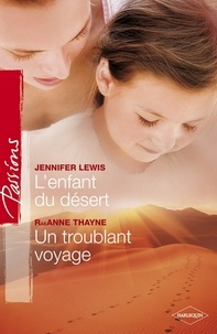 Jennifer Lewis et RaeAnne Thayne - L'enfant du désert - Un troublant voyage.