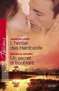 Jennifer Lewis et Michelle Celmer - L'héritier des Hardcastle - Un secret si troublant (Harlequin Passions).