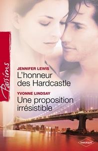 Jennifer Lewis et Yvonne Lindsay - L'honneur des Hardcastle - Une proposition irrésistible (Harlequin Passions).