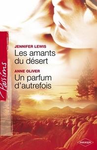 Jennifer Lewis et Anne Oliver - Les amants du désert - Un parfum d'autrefois (Harlequin Passions).