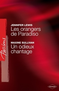 Jennifer Lewis et Maxine Sullivan - Les orangers de Paradiso - Un odieux chantage (Harlequin Passions).