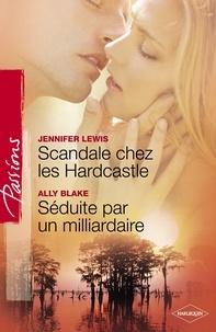 Jennifer Lewis et Ally Blake - Scandale chez les Hardcastle - Séduite par un milliardaire (Harlequin Passions).