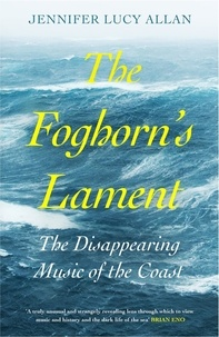 Jennifer Lucy Allan - The Foghorn's Lament - The Disappearing Music of the Coast.