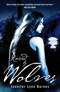 Jennifer Lynn Barnes - Raised by Wolves - Book 1.