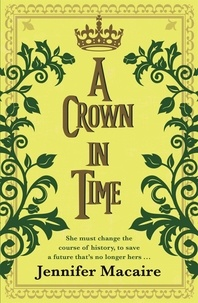 Jennifer Macaire - A Crown in Time - She must rewrite history, or be erased from Time forever....