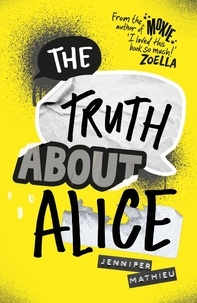 Jennifer Mathieu - The Truth About Alice - From the author of Moxie.