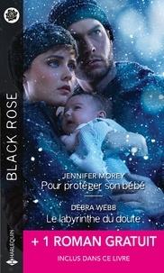 Jennifer Morey et Debra Webb - Pour protéger son bébé - Le labyrinthe du doute - Sous ma protection.