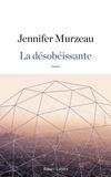 Jennifer Murzeau - La désobéissante.