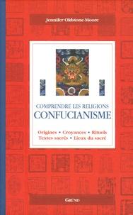 Jennifer Oldstone-Moore - Confucianisme - Origines, croyances, rituels, textes sacrés, lieux du sacré.