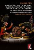 Jennifer Pitts - Naissance de la bonne conscience coloniale - Les libéraux français et anglais et la question impériale, 1770-1870.