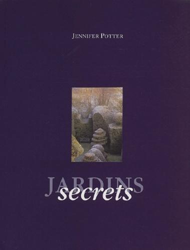 Jennifer Potter et Noël Kingsbury - Jardins secrets.