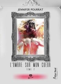 Jennifer Pourrat - L'ombre sur mon coeur - Tome 2, A nos âmes meurtries.