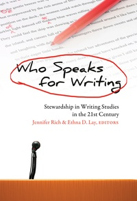 Jennifer Rich et Ethna d. Lay - Who Speaks for Writing - Stewardship in Writing Studies in the 21 st  Century.
