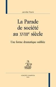 Jennifer Ruimi - La parade de société au XVIIIe siècle - Une forme dramatique oubliée.