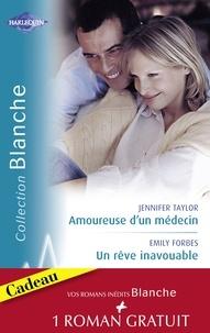 Jennifer Taylor et Emily Forbes - Amoureuse d'un médecin - Un rêve inavouable - Urgence à Bayside (Harlequin Blanche).