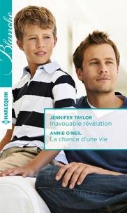 Jennifer Taylor et Annie O'Neil - Inavouable révélation - La chance d'une vie.