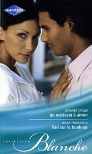 Jennifer Taylor et Marie Ferrarella - Un médecin à aimer ; Pari sur le bonheur.
