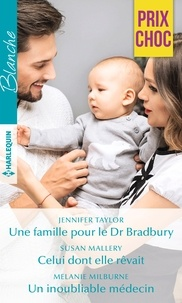 Jennifer Taylor et Susan Mallery - Une famille pour le Dr Bradbury - Celui dont elle rêvait - Un inoubliable médecin.