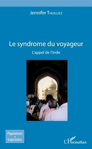 Jennifer Thuilliez - Le syndrome du voyageur - L'appel de l'Inde.