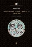 Jennifer Vanz - L'invention d'une capitale : Tlemcen (VIIe-XIIIe/IXe-XVe siècle).