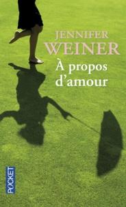 Jennifer Weiner - A propos d'amour.