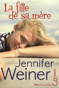 Jennifer Weiner - La fille de sa mère.