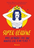 Jennifer Worick et Joe Borgenicht - Super héroïne - Mais que ferait une wonder girl à ma place ?.