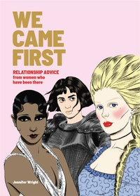 Jennifer Wright - We Came First - Relationship Advice From Women Who Have Been There.