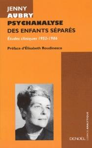 Jenny Aubry - Psychanalyse des enfants séparés - Etudes cliniques (1952-1986).