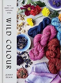 Jenny Dean - Wild colour - How to make and use natural dyes.