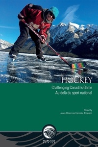 Jenny Ellison et Jennifer Anderson - Mercury Series  : Hockey - Challenging Canada's Game – Au-delà du sport national.