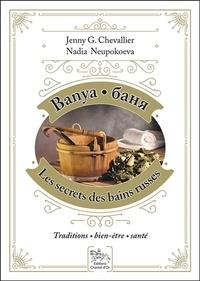 Jenny G. Chevallier et Nadia Neupokoeva - Banya, les secrets des bains russes - Traditions, bien-être, santé.
