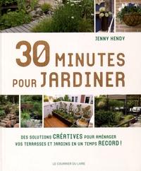 Jenny Hendy - 30 minutes pour jardiner - Des solutions créatives, des conseils et des astuces pour avoir un beau jardin en un temps record.