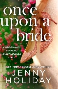 Jenny Holiday - Once Upon a Bride: A Novella.