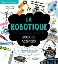 Jenny Jacoby et Vicky Barker - La robotique - Jeux et activités.