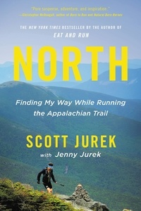 Jenny Jurek et Scott Jurek - North - Finding My Way While Running the Appalachian Trail.