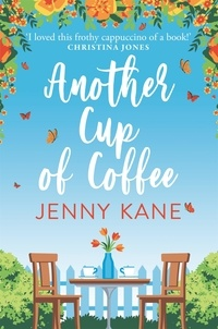 Jenny Kane - Another Cup Of Coffee - a heart-warming and irresistible romance that will put a smile on your face.