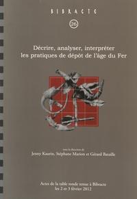Jenny Kaurin et Stéphane Marion - Décrire, analyser, interpréter les pratiques de dépôt de l'âge du Fer - Actes de la table ronde tenue à Bibracte les 2 et 3 février 2012.