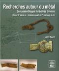 Jenny Kaurin - Recherches autour du métal - Les assemblages funéraires trévires (fin du IIIe siècle avant - troisième quart du Ier siècle après J-C).