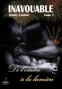 Jenny Louise - Inavouable Tome 1 : De l'ombre à la lumiere.