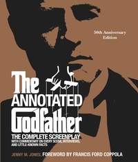 Jenny M. Jones - The Annotated Godfather (50th Anniversary Edition) - The Complete Screenplay, Commentary on Every Scene, Interviews, and Little-Known Facts.