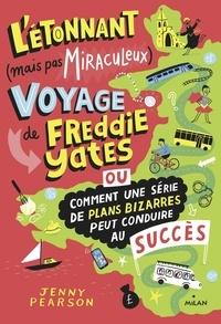 Jenny Pearson - L'étonnant (mais pas miraculeux) voyage de Freddie Yates.