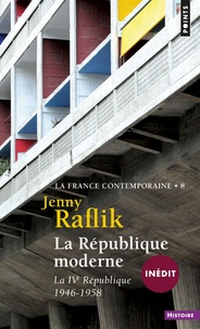 La France contemporaine- Tome 8,La République moderne - La IVe République, 1946-1958 - Jenny Raflik |