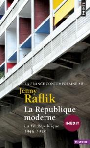 Jenny Raflik - La France contemporaine - Tome 8,  La République moderne - La IVe République, 1946-1958.